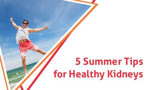 5 Summer Tips for Healthy Kidneys