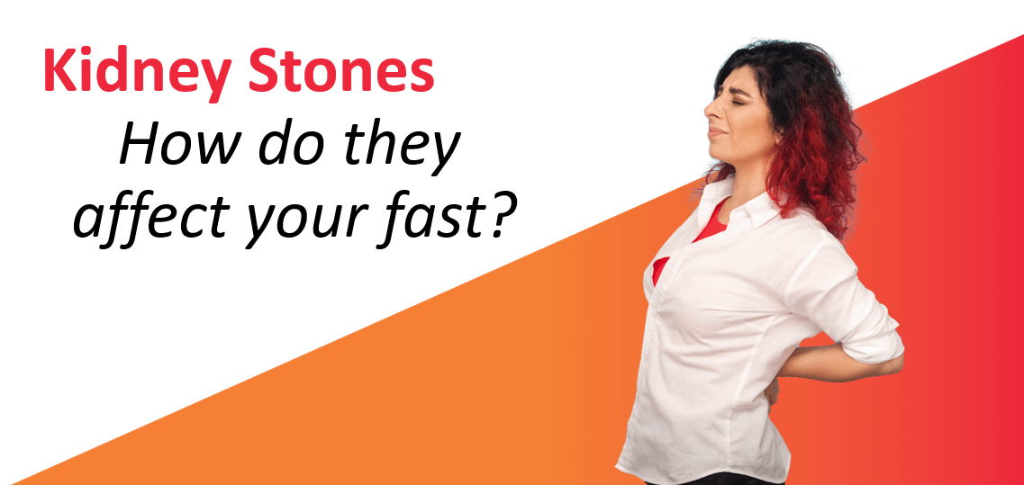 Kidney Stones – How Do They Affect Your Fast?